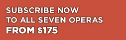 Subscribe Now to All Seven Operas from $175