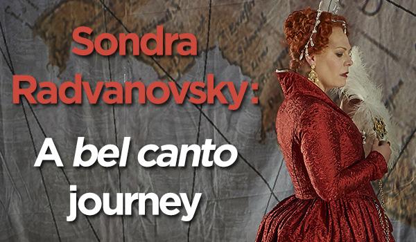 Sondra Radvanovsky - A bel canto journey