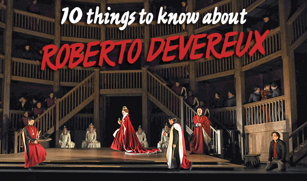 10 things about Roberto Devereux
